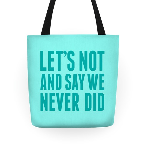 Let's Not And Say We Never Did Tote