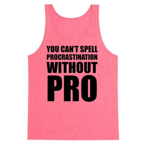 You Can't Spell Procrastination Without PRO Tank Top