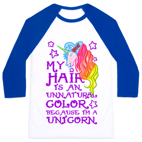 My Hair is an Unnatural Color Because I'm a Unicorn Baseball Tee