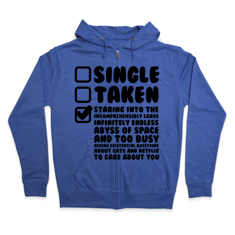 Single Taken Staring into Space Zip Hoodie