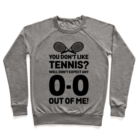 You Don't like Tennis? Don't Expect Any 0-0 out of Me. Pullover