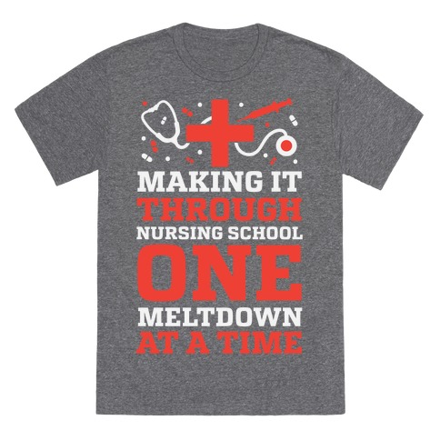 Making It Through Nursing School One Meltdown At A Time T-Shirt