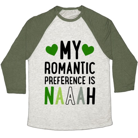 My Romantic Preference Is Naaah Baseball Tee