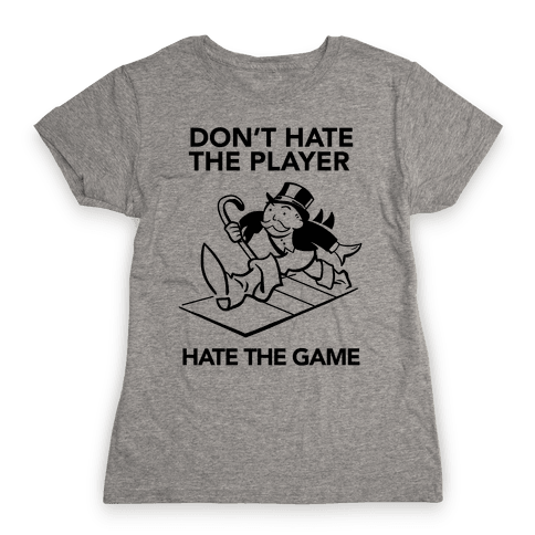 Don't Hate the Player, Hate the Game Womens T-Shirt