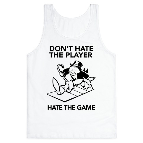 Don't Hate the Player, Hate the Game Tank Top