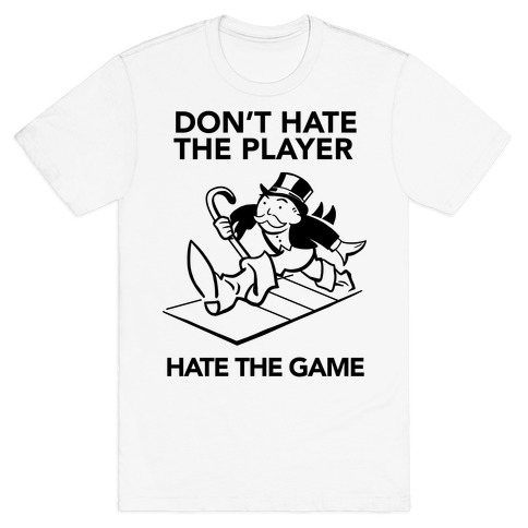 Don't Hate the Player, Hate the Game Mens T-Shirt