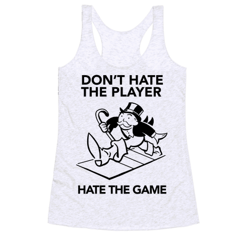 Don't Hate the Player, Hate the Game Racerback Tank Top