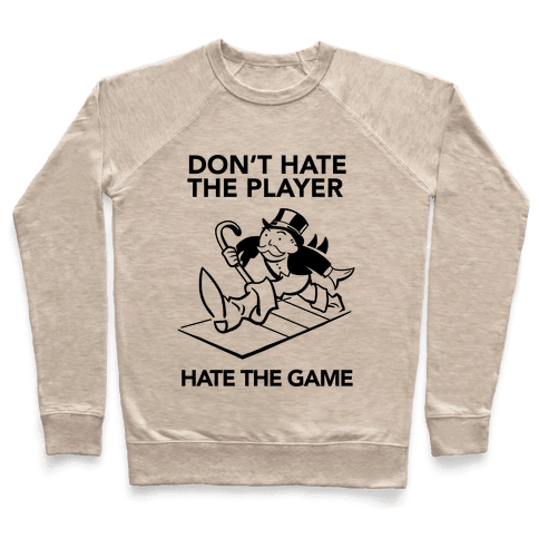 Don't Hate the Player, Hate the Game Pullover