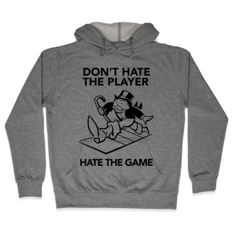 Don't Hate the Player, Hate the Game Hooded Sweatshirt