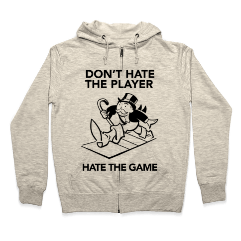 Don't Hate the Player, Hate the Game Zip Hoodie