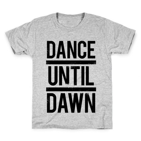 Dance Until Dawn Kids T-Shirt