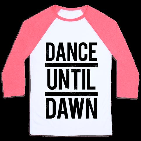 Dance Until Dawn Baseball Tee