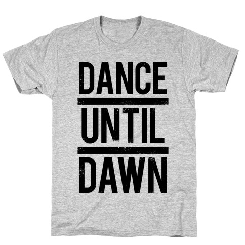 Dance Until Dawn T-Shirt