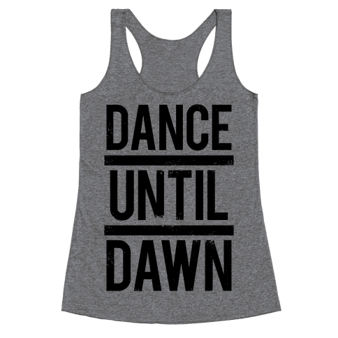 Dance Until Dawn Racerback Tank Top