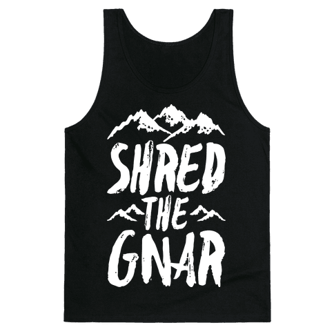 Shred the Gnar Tank Top