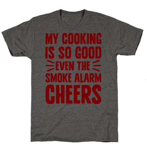 My Cooking Is So Good Even The Smoke Alarm Cheers T-Shirt