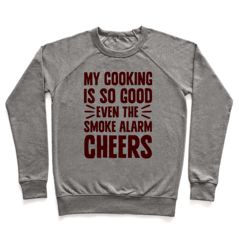 My Cooking Is So Good Even The Smoke Alarm Cheers Pullover