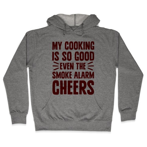 My Cooking Is So Good Even The Smoke Alarm Cheers Hooded Sweatshirt