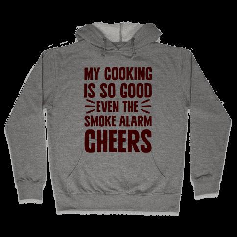 My Cooking Is So Good Even The Smoke Alarm Cheers Hooded Sweatshirt