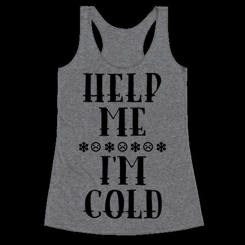 Help Me I'm Cold Racerback Tank Top
