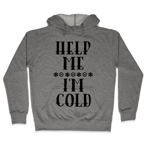 Help Me I'm Cold Hooded Sweatshirt