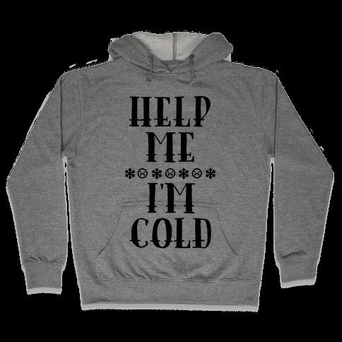 Help Me I'm Cold Hooded Sweatshirt