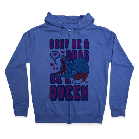 Don't Be a Drag, Be a Queen! Zip Hoodie