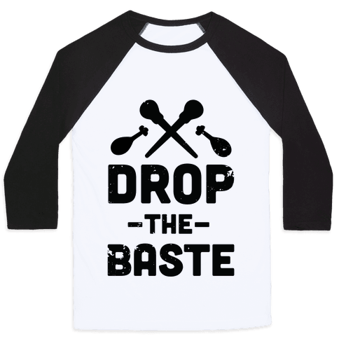 Drop the Baste Baseball Tee