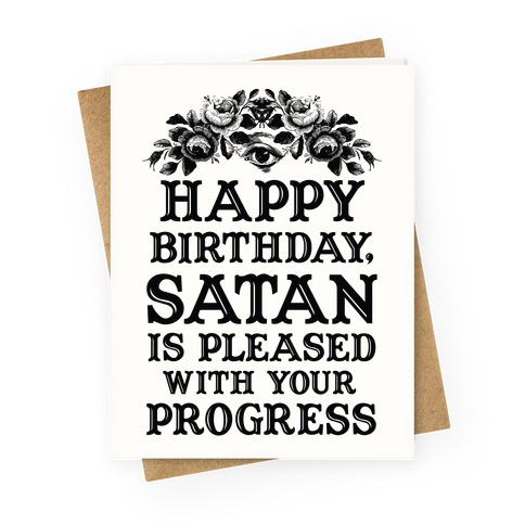 Happy Birthday Satan Is Pleased With Your Progress Greeting Card