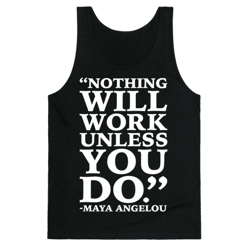 Nothing Will Work Unless You Do Maya Angelou White Print Tank Top