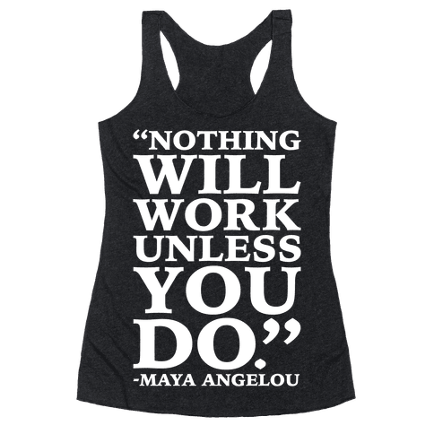 Nothing Will Work Unless You Do Maya Angelou White Print Racerback Tank Top
