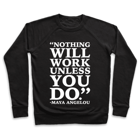 Nothing Will Work Unless You Do Maya Angelou White Print Pullover