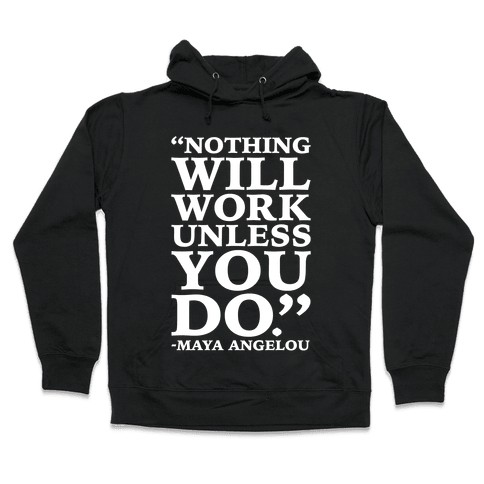 Nothing Will Work Unless You Do Maya Angelou White Print Hooded Sweatshirt