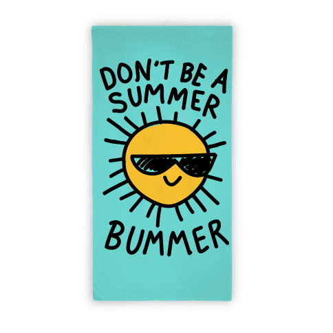 Don't Be A Summer Bummer Beach Towel Beach Towel