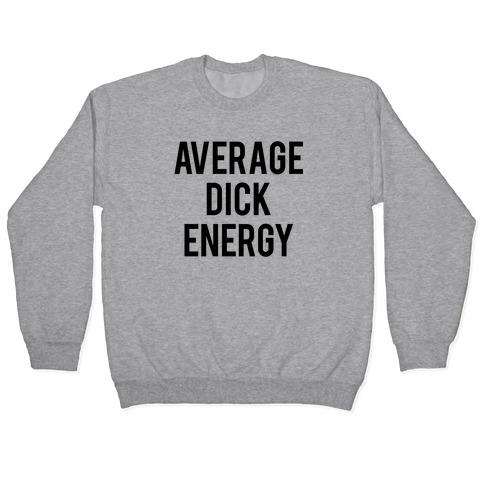 Average Dick Energy Pullover
