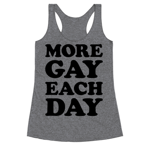 More Gay Each Day Racerback Tank Top