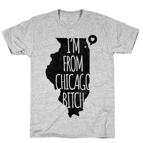 I'm From Chicago Bitch T-Shirt