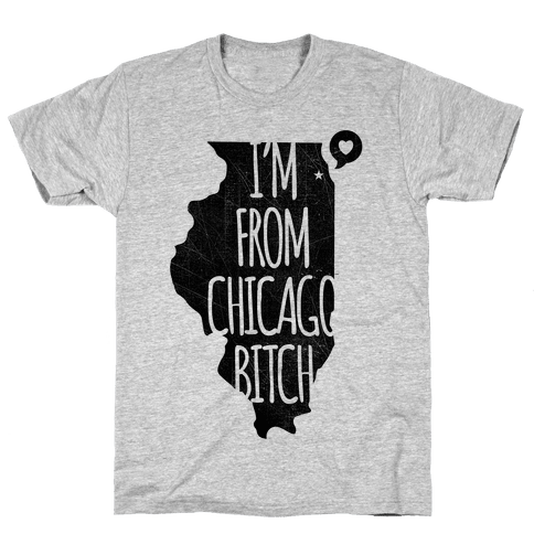 I'm From Chicago Bitch Mens T-Shirt