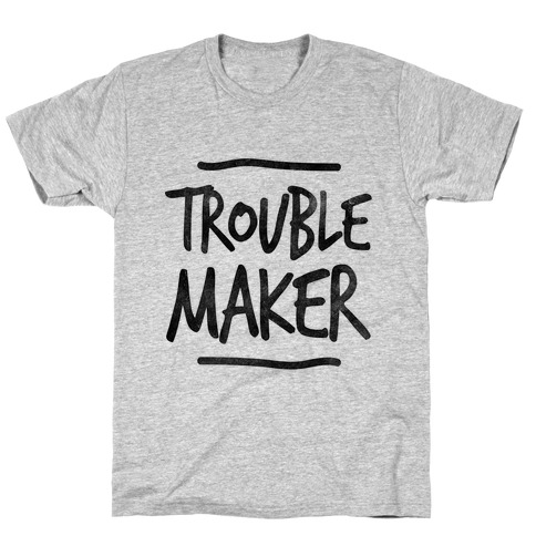 Trouble Maker (one-piece) T-Shirt