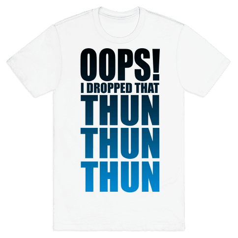 Oops I Dropped That Thun Thun Thun! Mens T-Shirt