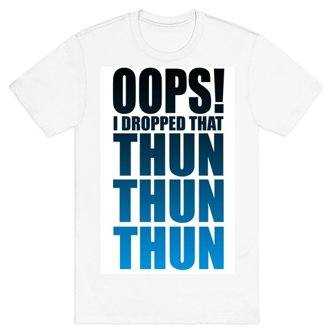 Oops I Dropped That Thun Thun Thun! Mens T-Shirt