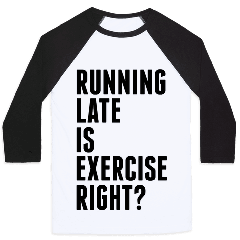 Running Late Is Exercise Right? Baseball Tee
