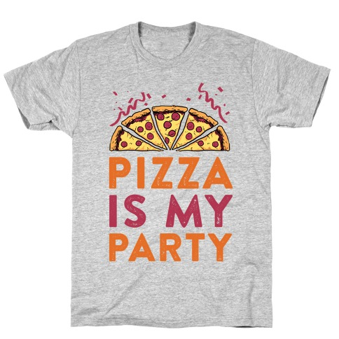 Pizza Is My Party Mens T-Shirt