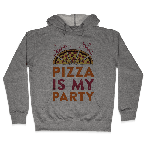 Pizza Is My Party Hooded Sweatshirt
