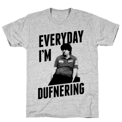 Everyday I'm Dufnering Mens T-Shirt