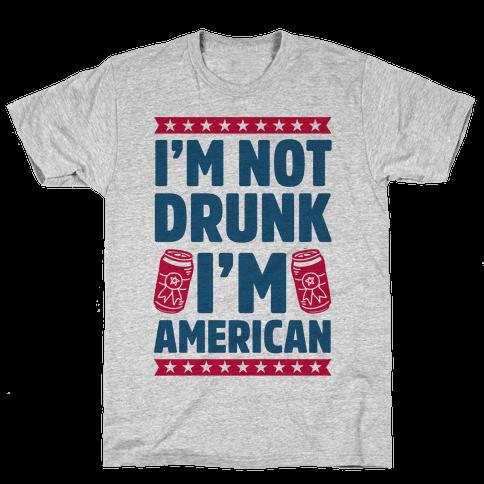 I'm Not Drunk I'm American Mens T-Shirt