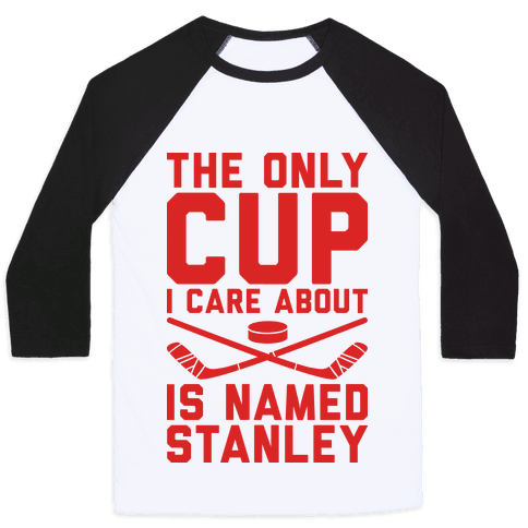 The Only Cup I Care About Is Named Stanley Baseball Tee
