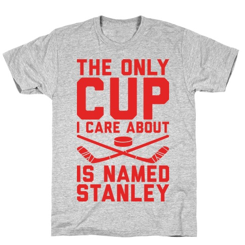 The Only Cup I Care About Is Named Stanley T-Shirt