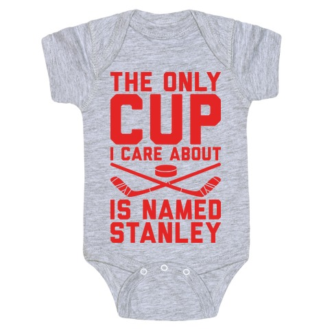 The Only Cup I Care About Is Named Stanley Baby Onesy