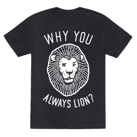 Why You Always Lion?